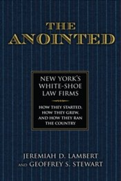 Anointed : New Yorks White Shoe Law Firms-How They Started, How They Grew, and How They Ran the Cou - Lambert, Jeremiah D.