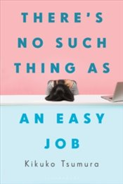 Theres No Such Thing as an Easy Job - Tsumura, Kikuko