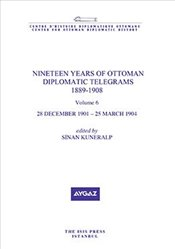 Nineteen Years of Ottoman Diplomatic Telegrams 1889-1908 : Volum 6  - Kuneralp, Sinan