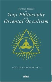 Fourteen Lessons in Yogi Philosophy and Oriental Occultism - RAMACHARAKA, YOGI