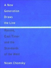 New Generation Draws the Line : Kosovo, East Timor and the Standards of the West - Chomsky, Noam