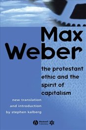 Protestant Ethic and the Spirit of Capitalism - Weber, Max