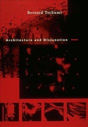 Architecture and Disjunction - Tschumi, Bernard