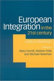 EUROPEAN INTEGRATION IN THE 21ST CENTURY : Unity in Diversity - FARRELL, MARY