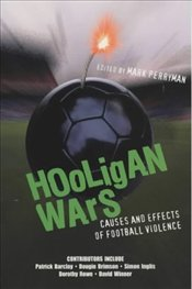 Hooligan Wars : Causes and Effects of Football Violence - Perryman, Mark
