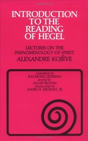 Introduction to the Reading of Hegel : Lectures on the Phenomenology of Spirit - Kojeve, Alexandre