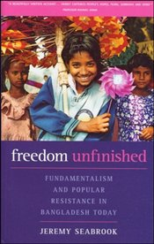 Freedom Unfinished : Fundamentalism and Popular Resistance in Bangladesh Today - Seabrook, Jeremy