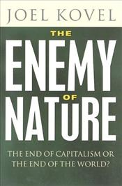 Enemy of Nature : End of Capitalism or the End of the World? - Kovel, Joel