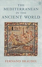 Mediterranean in the Ancient World - Braudel, Fernand