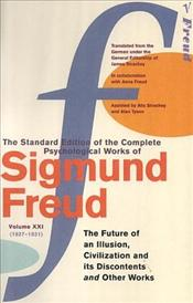 Future Of An Illusion : Civilization And Its Discontents V21 (1927-31) - Freud, Sigmund