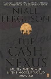 Cash Nexus : Money and Power in the Modern World - Ferguson, Niall