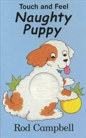 TOUCH AND FEEL : NAUGHTY PUPPY - Campbell, Rod