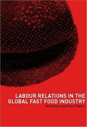 Labour Relations in the Global Fast-Food Industry  - ROYLE, TONY