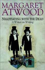 NEGOTIATING WITH THE DEAD : Writer on Writing - Atwood, Margaret