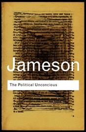 Political Unconscious : Narrative as a Socially Symbolic Act - Jameson, Fredric