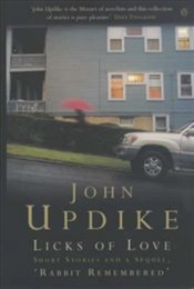 "Licks of Love : Short Stories and a Sequel, ""Rabbit Remembered"" - Updike, John"