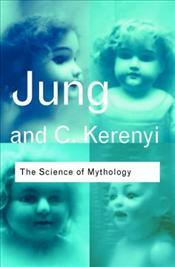 Science of Mythology : Essays on the Myth of the Divine Child and the Mysteries of Eleusis - Jung, Carl Gustav