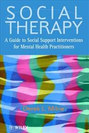 SOCIAL THERAPY : A GUIDE TO SOCIAL SUPPORT INTERVENTIONS FOR MENTAL HEALTH PRACTITIONERS - Milne, Derek L.