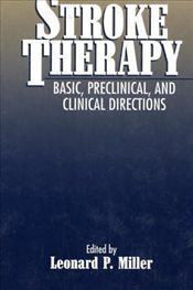 Stroke Therapy: Basic, Preclinical, and Clinical Directions - MILLER, LEONARD P.