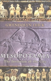 Mesopotamia : Invention of the City - Leick, Gwendolyn