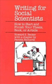 Writing for Social Scientists : How to Start and Finish Your Thesis, Book, or Article   - Becker, Howard S.