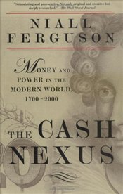Cash Nexus : Money and Power in the Modern World 1700-2000 - Ferguson, Niall