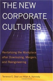 New Corporate Cultures : Revitalizing the Workplace After Downsizing, Mergers, and Reengineering - Deal, Terrence E.