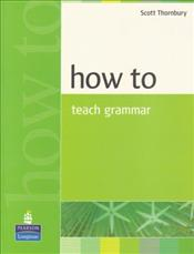 How To Teach Grammar - Thornbury, Scott