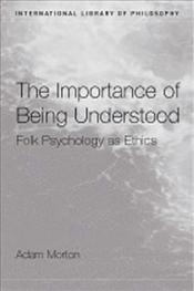 Importance of Being Understood : Folk Psychology as Ethics - Morton, Adam