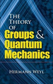 Theory of Groups and Quantum Mechanics - Weyl, Hermann