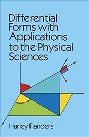 Differential Forms with Applications to the Physical Sciences - Flanders, Harley