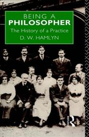 Being a Philosopher : History of a Practice - Hamlyn, D.W.