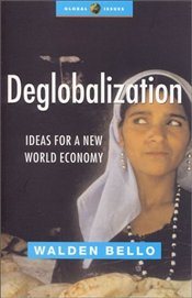 Deglobalization : Ideas for a New Economy - Bello, Walden