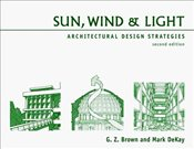 Sun Wind and Light : Architectural Design Strategies 2e - BROWN, G.Z.