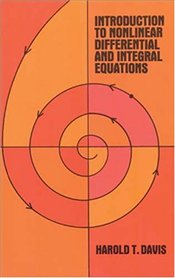Introduction to Nonlinear Differential and Integral Equations - Davis, Harold