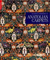 CLASSICAL TRADITION IN ANATOLIAN CARPETS - Denny, Walter B.