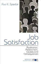 Job Satisfaction : Application, Assessment, Causes and Consequences - Spector, Paul E.