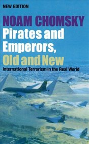 Pirates and Emperors, Old and New : International Terrorism in the Real World - Chomsky, Noam