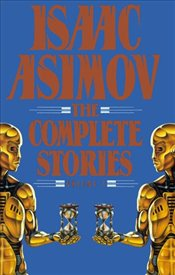 Isaac Asimov : Complete Stories 1  - Asimov, Isaac