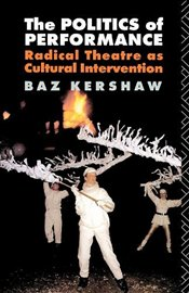 Politics of Performance : Radical Theatre as Cultural Intervention - KERSHAW, BAZ