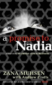 PROMISE TO NADIA : True Story of a British Slave in the Yemen - Muhsen, Zana