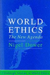 World Ethics : New Agenda - Dower, Nigel