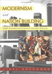 Modernism and Nation Building : Turkish Architectural Culture in the Early Republic - Bozdoğan, Sibel