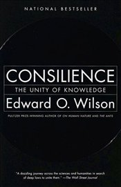 CONSILIENCE : Unity of Knowledge - Wilson, Edward O.