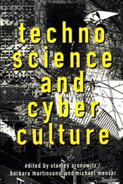 Technoscience and Cyberculture : Cultural Study - Aronowitz, Stanley