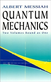 Quantum Mechanics : Two Volumes in One - Messiah, Albert