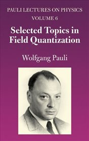 Selected Topics in Field Quantization : Pauli Lectures on Physics Vol.6 - Pauli, Wolfgang