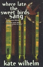 Where Late the Sweet Birds Sang - WILHELM, KATE