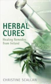 Herbal Cures : Healing Remedies from Ireland - Scallan, Christine
