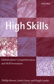 High Skills : Globalization, Competitiveness, and Skill Formation - Brown, Phillip
